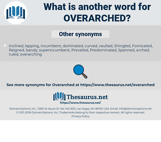 overarched, synonym overarched, another word for overarched, words like overarched, thesaurus overarched