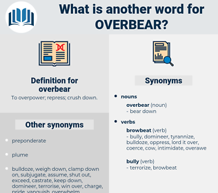 overbear, synonym overbear, another word for overbear, words like overbear, thesaurus overbear