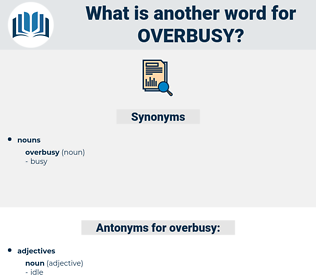 overbusy, synonym overbusy, another word for overbusy, words like overbusy, thesaurus overbusy