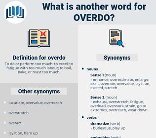 overdo, synonym overdo, another word for overdo, words like overdo, thesaurus overdo