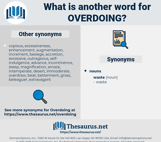 Overdoing, synonym Overdoing, another word for Overdoing, words like Overdoing, thesaurus Overdoing