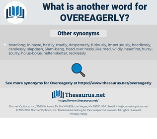 overeagerly, synonym overeagerly, another word for overeagerly, words like overeagerly, thesaurus overeagerly