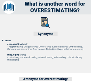 overestimating, synonym overestimating, another word for overestimating, words like overestimating, thesaurus overestimating