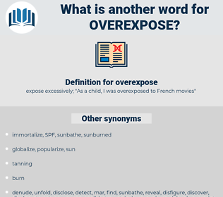 overexpose, synonym overexpose, another word for overexpose, words like overexpose, thesaurus overexpose