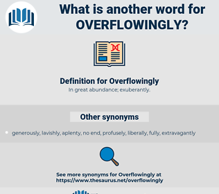 Overflowingly, synonym Overflowingly, another word for Overflowingly, words like Overflowingly, thesaurus Overflowingly