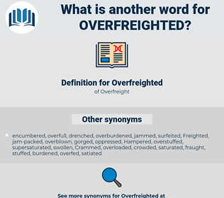 Overfreighted, synonym Overfreighted, another word for Overfreighted, words like Overfreighted, thesaurus Overfreighted