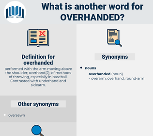 overhanded, synonym overhanded, another word for overhanded, words like overhanded, thesaurus overhanded