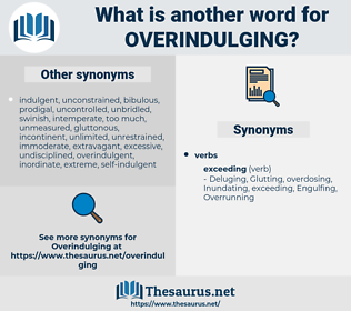 overindulging, synonym overindulging, another word for overindulging, words like overindulging, thesaurus overindulging