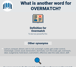 Overmatch, synonym Overmatch, another word for Overmatch, words like Overmatch, thesaurus Overmatch