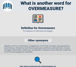 Overmeasure, synonym Overmeasure, another word for Overmeasure, words like Overmeasure, thesaurus Overmeasure