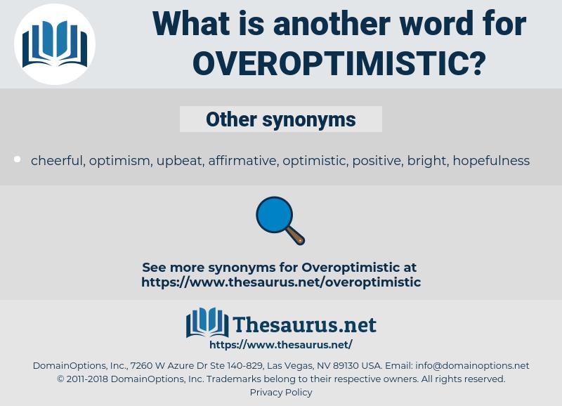 overoptimistic, synonym overoptimistic, another word for overoptimistic, words like overoptimistic, thesaurus overoptimistic