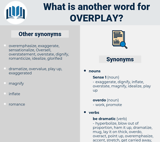 overplay, synonym overplay, another word for overplay, words like overplay, thesaurus overplay