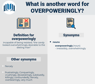 overpoweringly, synonym overpoweringly, another word for overpoweringly, words like overpoweringly, thesaurus overpoweringly