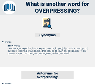 overpressing, synonym overpressing, another word for overpressing, words like overpressing, thesaurus overpressing