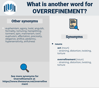 overrefinement, synonym overrefinement, another word for overrefinement, words like overrefinement, thesaurus overrefinement