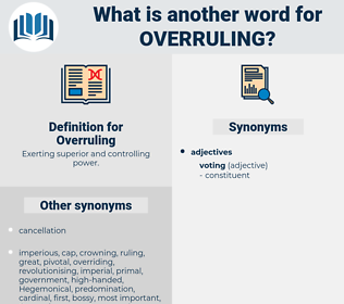 Overruling, synonym Overruling, another word for Overruling, words like Overruling, thesaurus Overruling