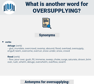 oversupplying, synonym oversupplying, another word for oversupplying, words like oversupplying, thesaurus oversupplying
