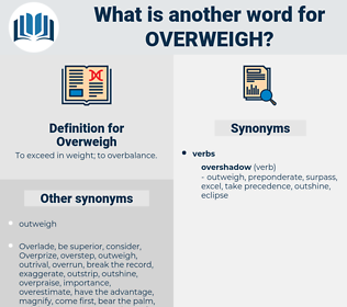 Overweigh, synonym Overweigh, another word for Overweigh, words like Overweigh, thesaurus Overweigh