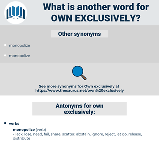 own exclusively, synonym own exclusively, another word for own exclusively, words like own exclusively, thesaurus own exclusively
