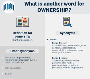 ownership, synonym ownership, another word for ownership, words like ownership, thesaurus ownership