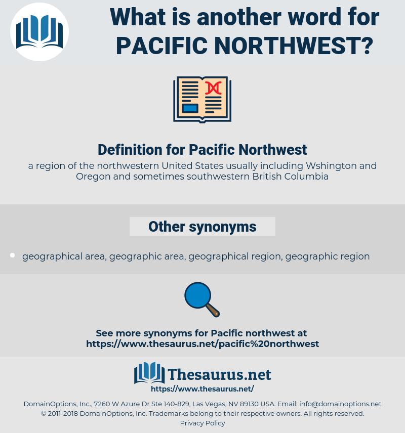 Pacific Northwest, synonym Pacific Northwest, another word for Pacific Northwest, words like Pacific Northwest, thesaurus Pacific Northwest