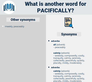 pacifically, synonym pacifically, another word for pacifically, words like pacifically, thesaurus pacifically