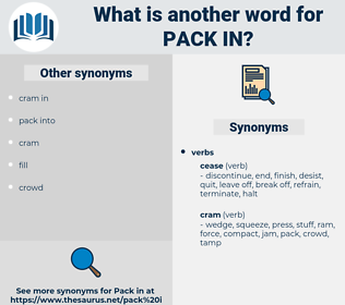 pack in, synonym pack in, another word for pack in, words like pack in, thesaurus pack in