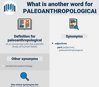 paleoanthropological, synonym paleoanthropological, another word for paleoanthropological, words like paleoanthropological, thesaurus paleoanthropological