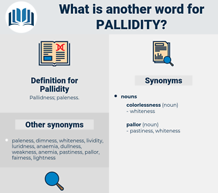 Pallidity, synonym Pallidity, another word for Pallidity, words like Pallidity, thesaurus Pallidity