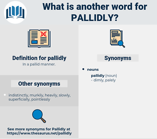 pallidly, synonym pallidly, another word for pallidly, words like pallidly, thesaurus pallidly