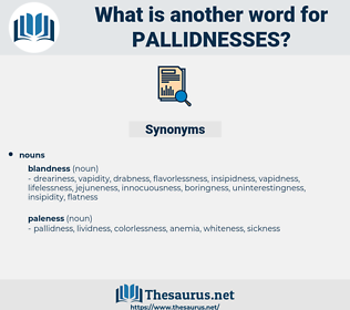 pallidnesses, synonym pallidnesses, another word for pallidnesses, words like pallidnesses, thesaurus pallidnesses