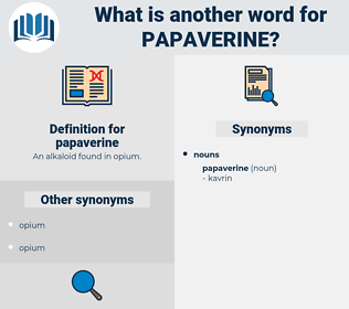 papaverine, synonym papaverine, another word for papaverine, words like papaverine, thesaurus papaverine