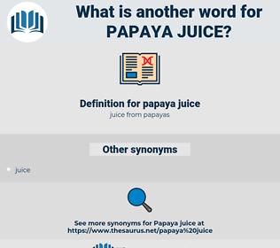 papaya juice, synonym papaya juice, another word for papaya juice, words like papaya juice, thesaurus papaya juice