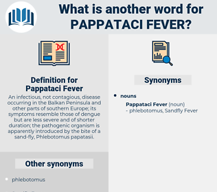 Pappataci Fever, synonym Pappataci Fever, another word for Pappataci Fever, words like Pappataci Fever, thesaurus Pappataci Fever