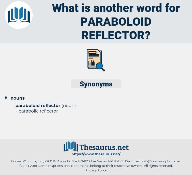 Paraboloid Reflector, synonym Paraboloid Reflector, another word for Paraboloid Reflector, words like Paraboloid Reflector, thesaurus Paraboloid Reflector
