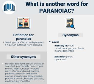 paranoiac, synonym paranoiac, another word for paranoiac, words like paranoiac, thesaurus paranoiac