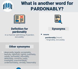 pardonably, synonym pardonably, another word for pardonably, words like pardonably, thesaurus pardonably