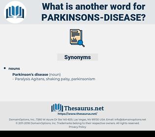 Parkinsons Disease, synonym Parkinsons Disease, another word for Parkinsons Disease, words like Parkinsons Disease, thesaurus Parkinsons Disease