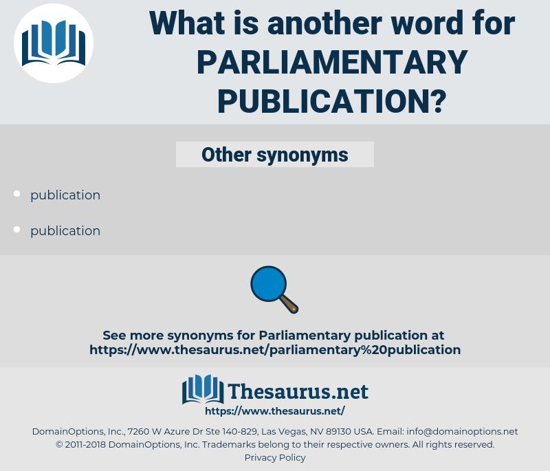 parliamentary publication, synonym parliamentary publication, another word for parliamentary publication, words like parliamentary publication, thesaurus parliamentary publication