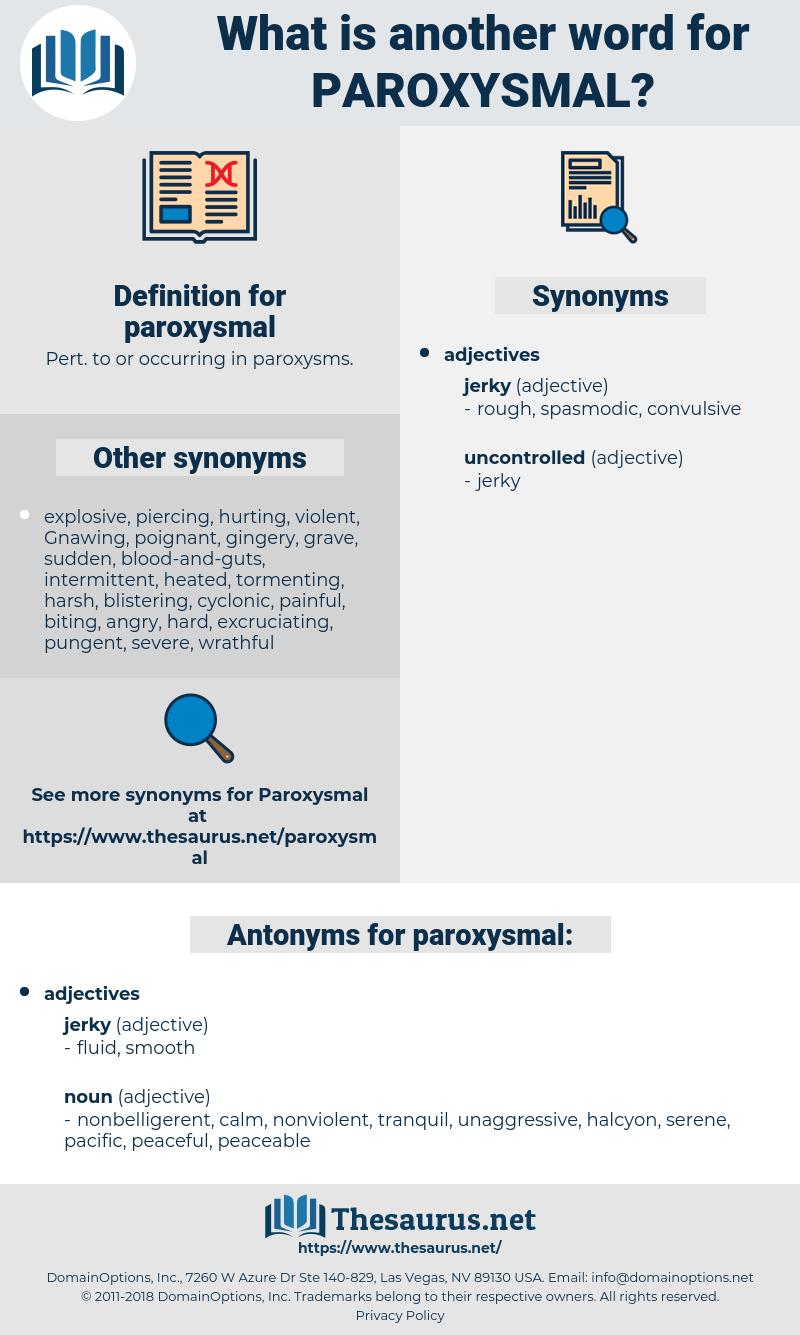 paroxysmal, synonym paroxysmal, another word for paroxysmal, words like paroxysmal, thesaurus paroxysmal