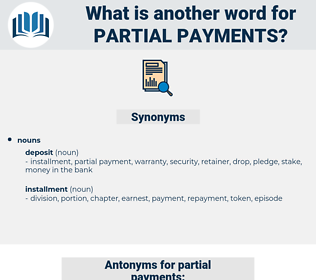 partial payments, synonym partial payments, another word for partial payments, words like partial payments, thesaurus partial payments