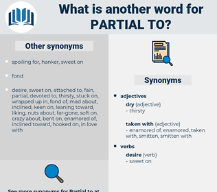partial to, synonym partial to, another word for partial to, words like partial to, thesaurus partial to