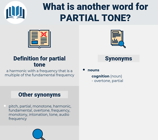 partial tone, synonym partial tone, another word for partial tone, words like partial tone, thesaurus partial tone