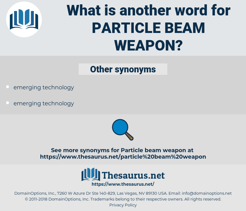particle beam weapon, synonym particle beam weapon, another word for particle beam weapon, words like particle beam weapon, thesaurus particle beam weapon