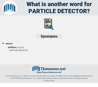 particle detector, synonym particle detector, another word for particle detector, words like particle detector, thesaurus particle detector