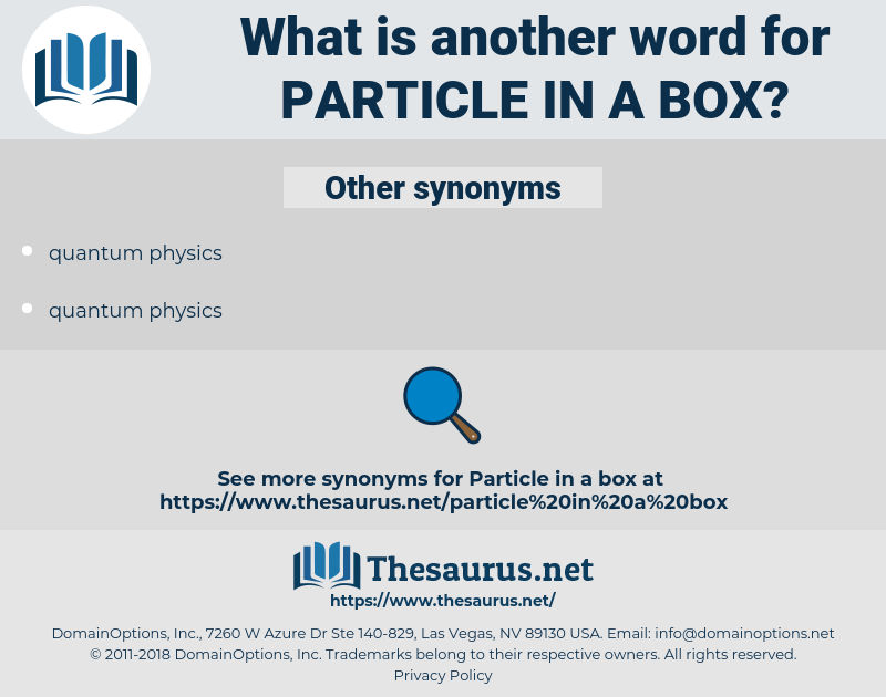 particle in a box, synonym particle in a box, another word for particle in a box, words like particle in a box, thesaurus particle in a box