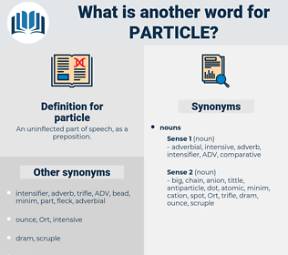 particle, synonym particle, another word for particle, words like particle, thesaurus particle