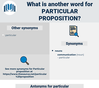particular proposition, synonym particular proposition, another word for particular proposition, words like particular proposition, thesaurus particular proposition
