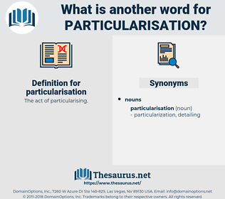 particularisation, synonym particularisation, another word for particularisation, words like particularisation, thesaurus particularisation