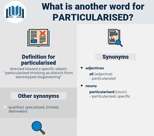 particularised, synonym particularised, another word for particularised, words like particularised, thesaurus particularised
